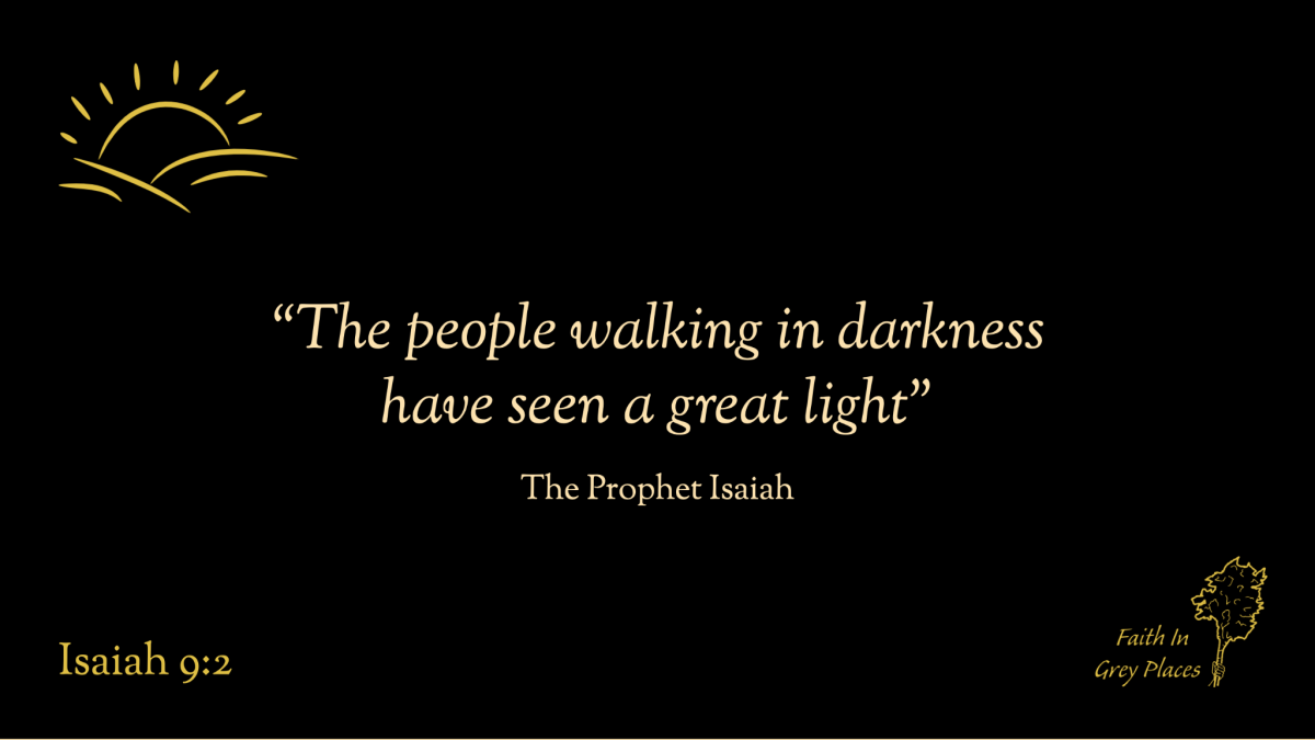 """""""The people walking in darkness have seen a great light"""" The Prophet Isaiah, Isaiah 9:2"""