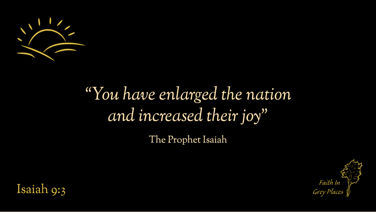 """""""You have enlarged the nation and increased their joy"""" The Prophet Isaiah, Isaiah 9:3"""