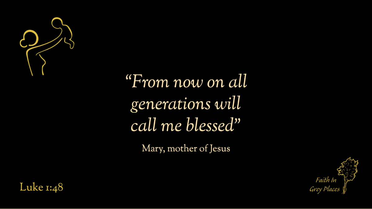 """""""From now on all generations will call me blessed."""" Mary, mother of Jesus, Luke 1:48"""