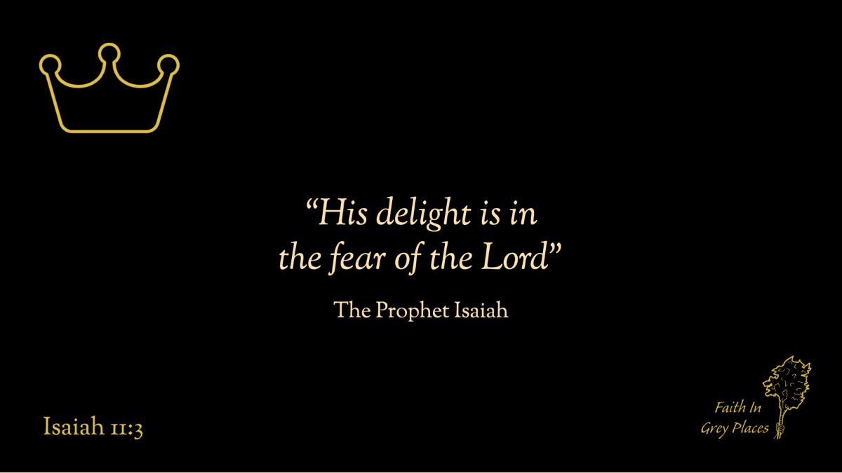"""His delight is in the fear of the Lord"" The Prophet Isaiah, Isaiah 11:3"