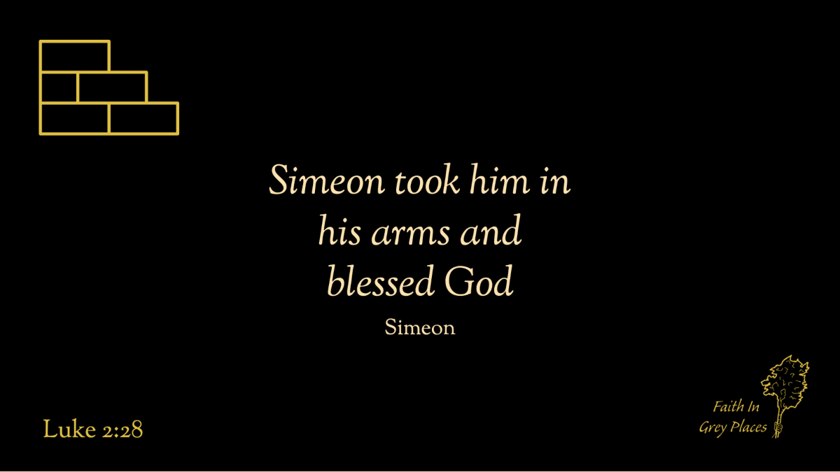 Simeon took him in his arms and blessed God. Luke 2:28