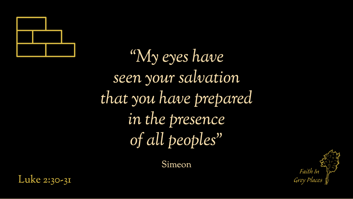 """""""my eyes have seen your salvation that you have prepared in the presence of all peoples"""" Simeon, Luke 2:30-31"""