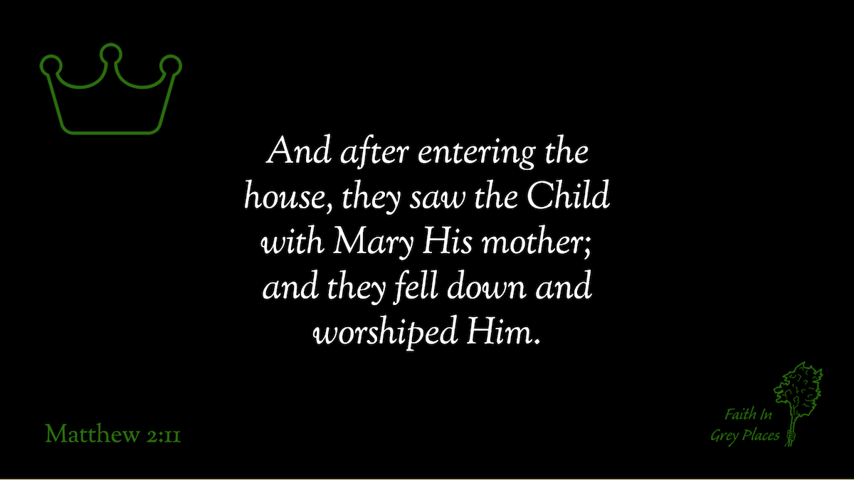 And after entering the house, they saw the Child with Mary His mother; and they fell down and worshiped Him. Matthew 2:11