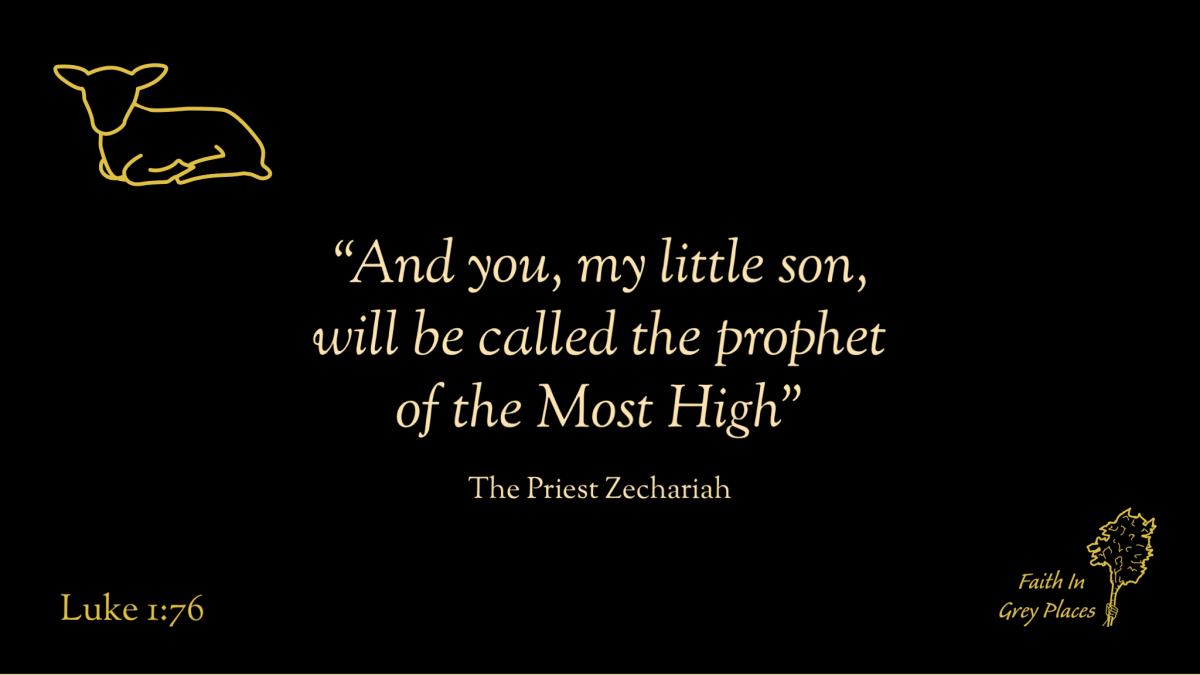 """""""And you, my little son, will be called the prophet of the Most High"""" The Priest Zechariah, Luke 1:76"""