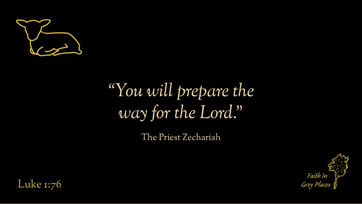 """""""You will prepare the way for the Lord."""" The Priest Zechariah, Luke 1:76"""