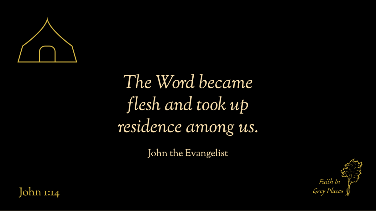 The Word became flesh and took up residence among us. John the Evangelist, John 1:14