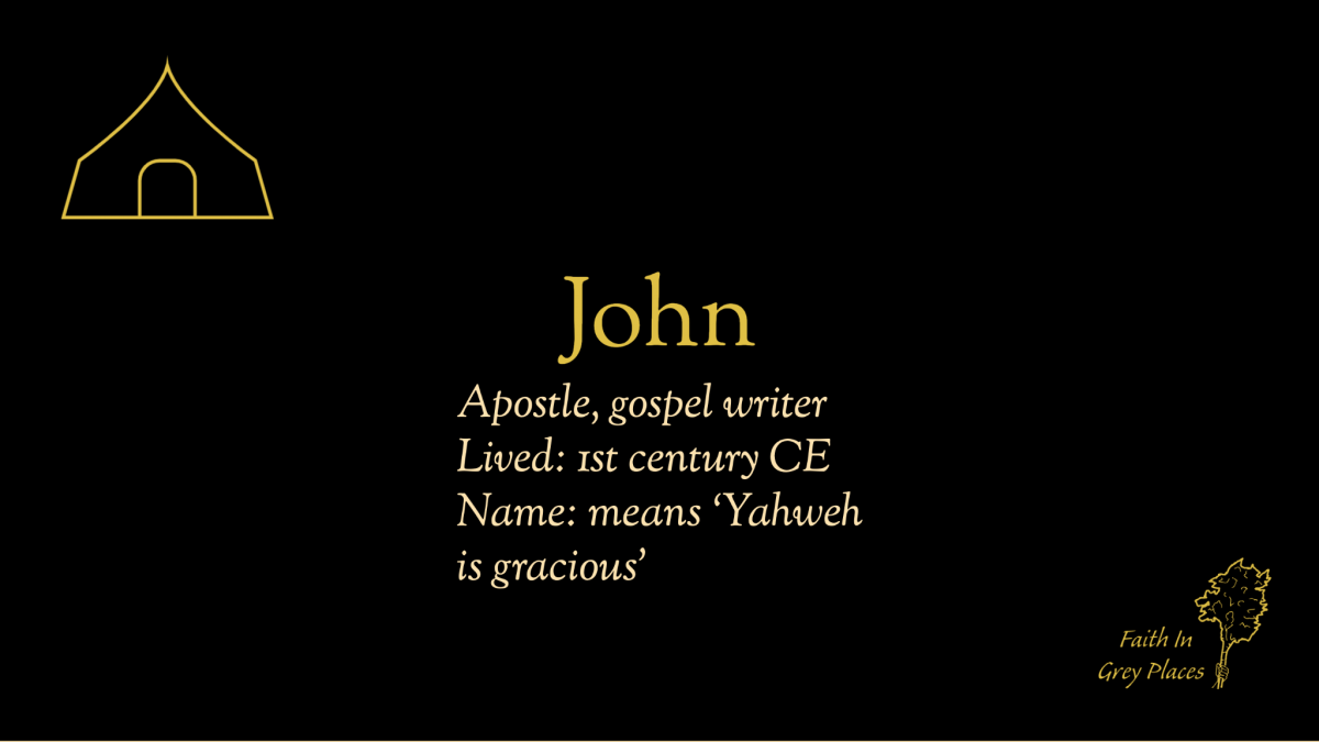 John; Apostle, gospel writer; Lived: 1st century CE; Name: means 'Yahweh is gracious'