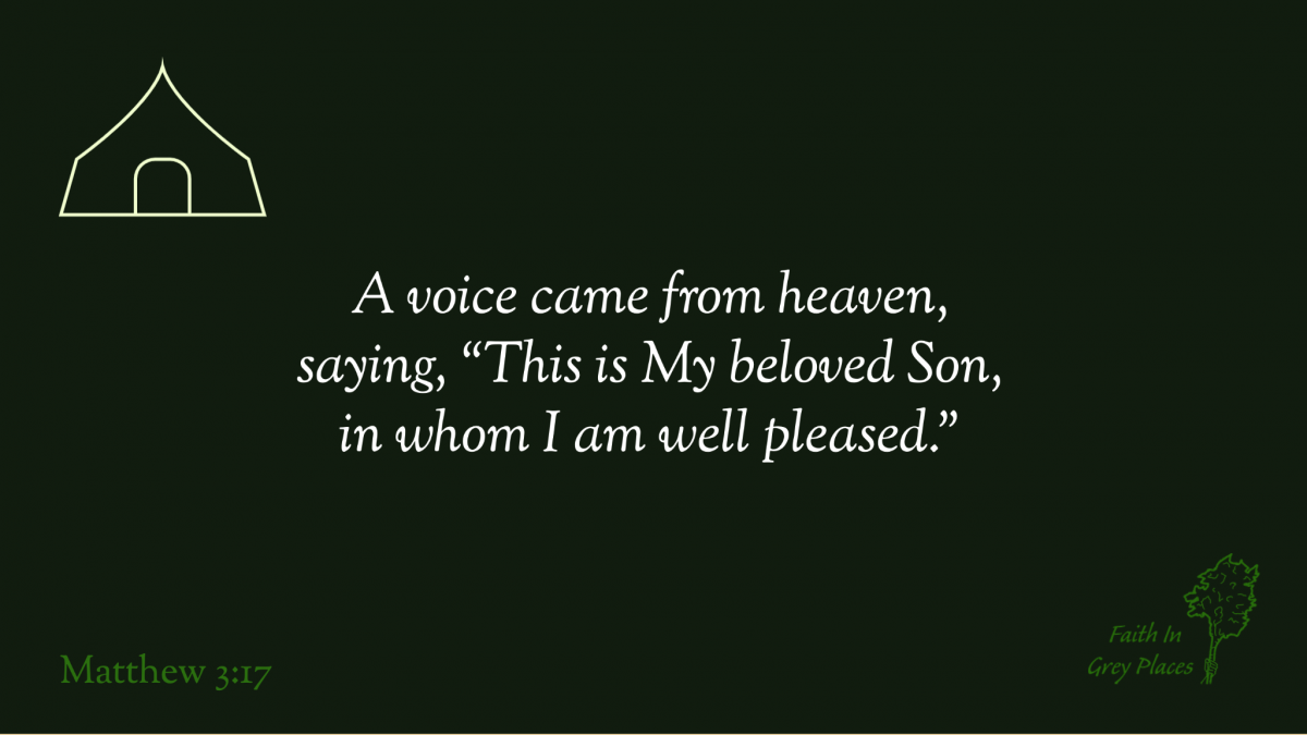"""A voice came from heaven, saying, ""This is My beloved Son, in whom I am well pleased."" Matthew 3:17"""