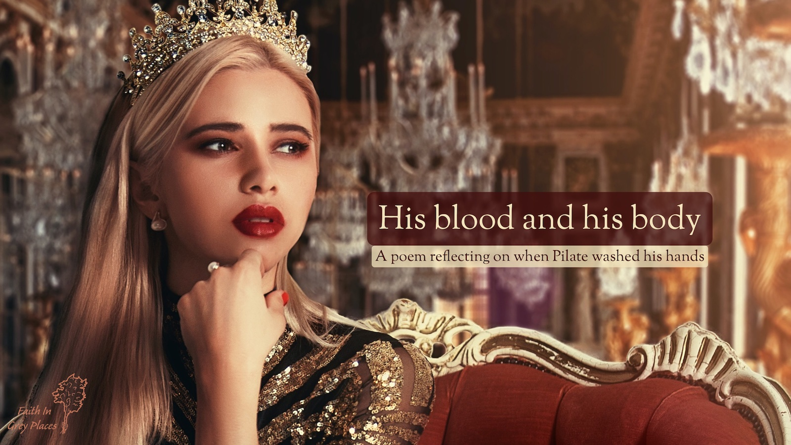 Close up picture of a rich woman in a large ornate room, sitting on a red and gold couch, wearing a tiara, looking out towards the light with a concerned look on her face. Has the text: His blood and his body, a poem reflecting on when Pilate washed his hands