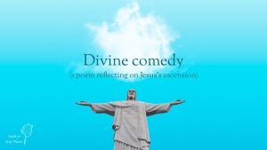 Picture looking up at the statue Christ the Redeemer in Rio de Janeiro, Brazil, against an azure sky with a single white puffy cloud in the sky. Words: Divine comedy (a poem reflecting on Jesus's ascension) Faith in Grey Places