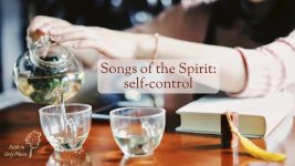 Woman pouring green tea from a glass teapot into glass jars, while her arm rests on a book. Text over the top: Songs of the Spirit: self-control Faith in Grey Places