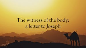 Brown silhouettes of mountains against a yellow sky with a dark silhouette of a camel in the foreground. Text over the top: The witness of the body: a letter to Joseph. Faith in Grey Places